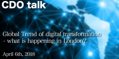 CDO talk - Global Trend of digital transformation - what is happening in London?